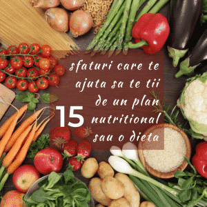15 sfaturi care te ajuta sa te tii de un plan nutritional sau o dieta